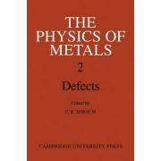 The Physics of Metals: Volume 2, Defects by P. B. Hirsch