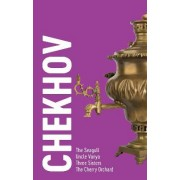 Chekhov - 4 Plays: The Seagull, Uncle Vanya, Three Sisters, The Cherry Orchard by Anton Chekhov
