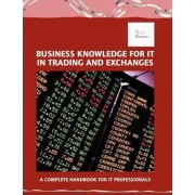 Business Knowledge for IT in Trading and Exchanges by Essvale Corporation Limited