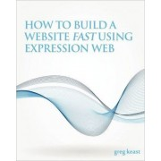 How to Build a Website Fast Using Expression Web by Greg Keast