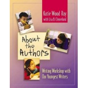 About the Authors by Katie Wood Ray