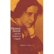 Hannah Arendt and the Politics of Tragedy by Robert C. Pirro