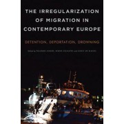 The Irregularization of Migration in Contemporary Europe by Robin Celikates