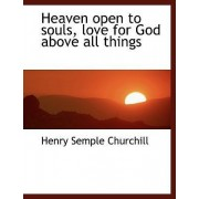 Heaven Open to Souls, Love for God Above All Things by Henry Semple Churchill