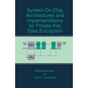 System-on-Chip Architectures and Implementations for Private-Key Data Encryption by M