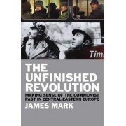 The Unfinished Revolution by James Mark