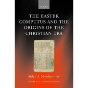 The Easter Computus and the Origins of the Christian Era by Emeritus Professor of History Alden A Mosshammer