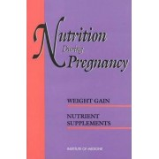 Nutrition During Pregnancy: Weight Gain Pt. 1 by Committee on Nutritional Status During Pregnancy and Lactation