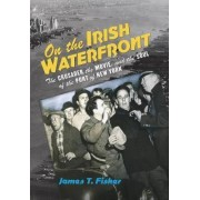 On the Irish Waterfront by James T. Fisher