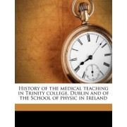 History of the Medical Teaching in Trinity College, Dublin and of the School of Physic in Ireland by T Percy C B 1869 Kirkpatrick