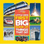 National Geographic Little Kids First Big Book Of Things That Go by Karen De Seve