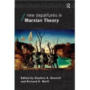 New Departures in Marxian Theory by Stephen A. Resnick