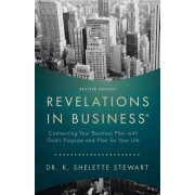 Revelations in Business: Connecting Your Business Plan with God's Purpose and Plan for Your Life