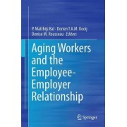 Aging Workers and the Employee-Employer Relationship by P. Matthijs Bal