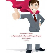 Super Man's Resume: A Beginner's Guide to Resume Writing, and Beyond: 2016 Edition