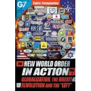 New World Order in Action: Globalization, the Brexit Revolution & the Left - Towards a Democratic Community of Sovereign Nations Volume 1 by Takis Fotopoulos