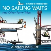 No Sailing Waits & Other Ferry Tales by Adrian Raeside