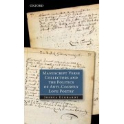 Manuscript Verse Collectors and the Politics of Anti-courtly Love Poetry by Joshua Eckhardt