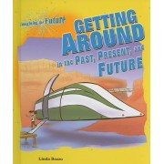 Getting Around in the Past, Present, and Future by Linda Bozzo