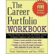 The Career Portfolio Workbook: Using The Newest Tool In Your Job-Hunting Arsenal To Impress Employers And Land A Great New Job