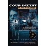 Coup D'Etat in Slow Motion Vol I by MR Ole Dammegard