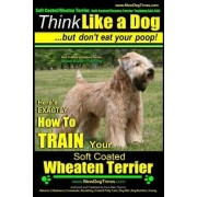 Soft Coated Wheaten Terrier, Soft Coated Wheaten Terrier Training AAA Akc - Think Like a Dog But Don't Eat Your Poop! - Soft Coated Wheaten Terrier Breed Expert Training - by MR Paul Allen Pearce