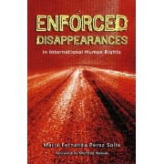 Enforced Disappearances in International Human Rights by Maria Fernanda Perez Solla
