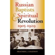 Russian Baptists and Spiritual Revolution, 1905-1929 by Heather J. Coleman