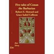 Five Tales of Conan the Barbarian by Robert E Howard