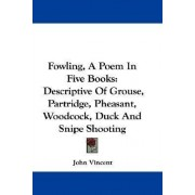 Fowling, a Poem in Five Books by Professor of History John Vincent