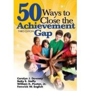 50 Ways to Close the Achievement Gap by Carolyn J. Downey