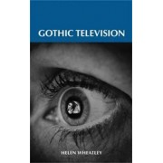 Gothic Television by Helen Wheatley