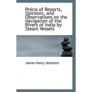Precis of Reports, Opinions, and Observations on the Navigation of the Rivers of India by Steam Vess by James Henry Johnston