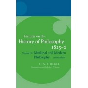 Hegel: Lectures on the History of Philosophy: Medieval and Modern Philosophy Volume 3 by Robert F. Brown