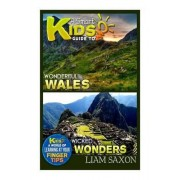 A Smart Kids Guide to Wonderful Wales and Wicked Wonders by Liam Saxon