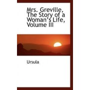 Mrs. Greville, the Story of a Womana 's Life, Volume III by Ursula