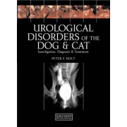 Urological Disorders of the Dog and Cat by Peter E. Holt