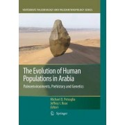 The Evolution of Human Populations in Arabia by Michael D. Petraglia