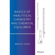 Basics of Analytical Chemistry and Chemical Equilibria by Brian M. Tissue
