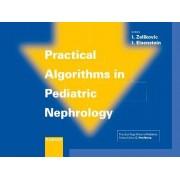 Practical Algorithms in Pediatric Nephrology by I. Zelikovic