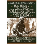 We Were Soldiers Once...and Young by Lt. Gen. H.G. Moore