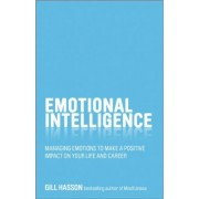 Emotional Intelligence - Managing Emotions to Make a Positive Impact on Your Life and Career by Gill Hasson