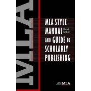 MLA Style Manual and Guide to Scholary Publishing by Modern Language Association