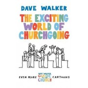 The Exciting World of Churchgoing by Dave Walker