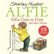 Alfie Gets in First and Other Stories by Shirley Hughes