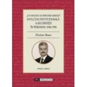 Evolutia institutionala a securitatii in perioada 1948-1958 - Florian Banu