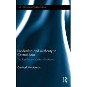 Leadership and Authority in Central Asia by Otambek Mastibekov