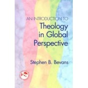 An Introduction to Theology in Global Perspective by Stephen B Bevans