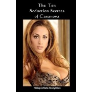 The Ten Seduction Secrets of Casanova by Pickup Artists Anonymous