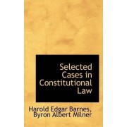 Selected Cases in Constitutional Law by Harold Edgar Barnes